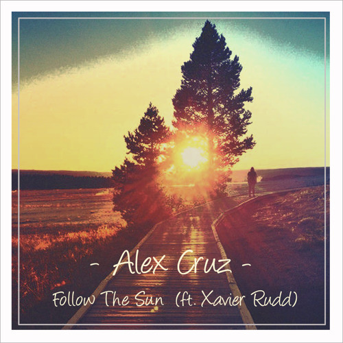 Xavier Rudd - Follow The Sun (Alex Cruz Official Remix)