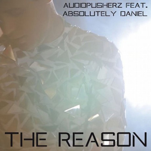 Audiopusherz Feat. Absolutely Daniel - The Reason (Big Room Mix)