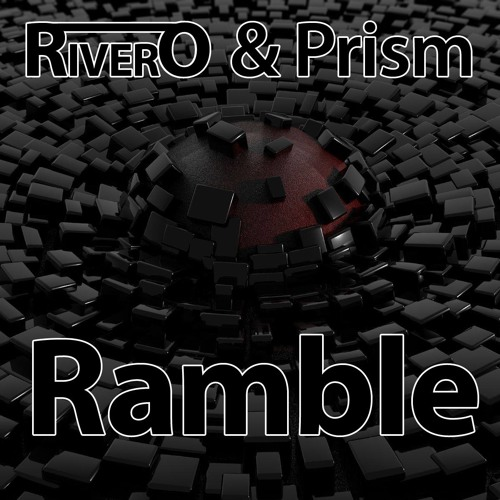 RIVERO & Prism - Ramble (Original Mix)