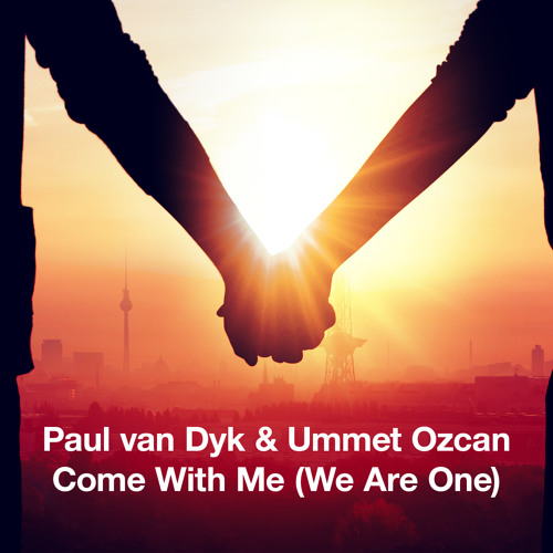 Paul van Dyk & Ummet Ozcan - Come With Me (We Are One) (Fabio Montoya Radio Edit)