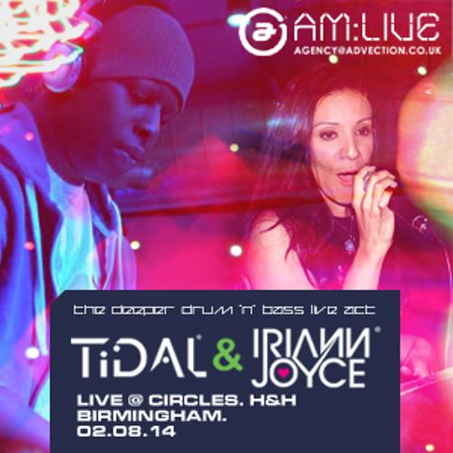 Tidal & Iriann Joyce Live @ Circles, Birmingham 02.08.14 FREE DL