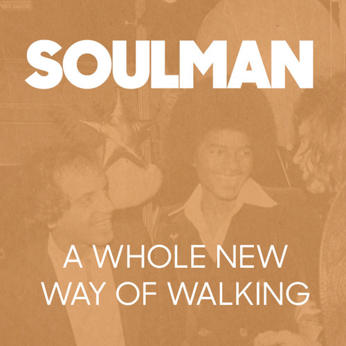 Soulman -  A Whole New Way Of Walking (2007)