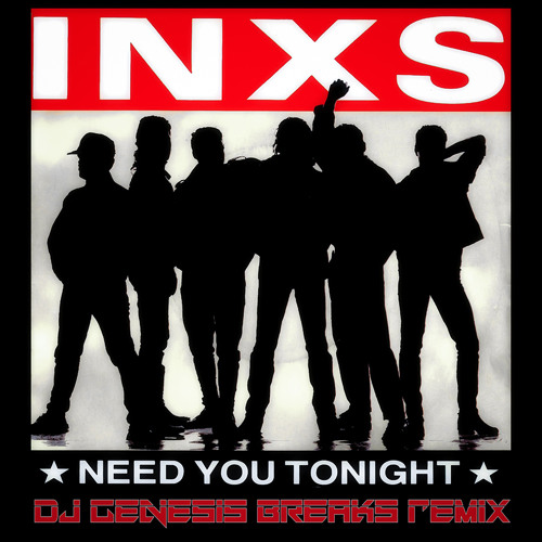 INXS - I Need You Tonight (dj genesis breaks remix)