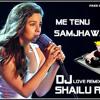 Me Tenu Samjhawan Ki [Love-Remix] Remix -DJ-Sh@ilu-Rock-Mo - 9981500408