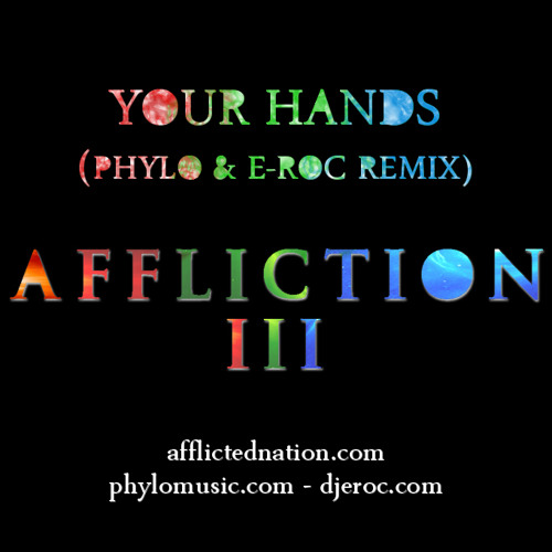 Affliction - Your Hands (Phylo & E-Roc Remix) (FREE DOWNLOAD)