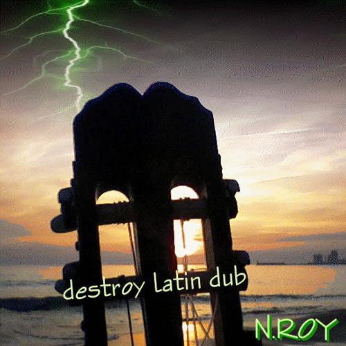 N ROY;destroy Latin Dub