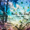 Seize The Day (Carpe Diem)