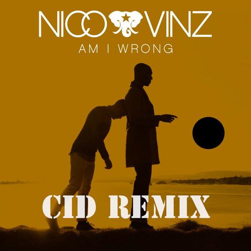 Nico & Vinz - Am I Wrong (CID Remix) [Thissongissick.com Premiere]