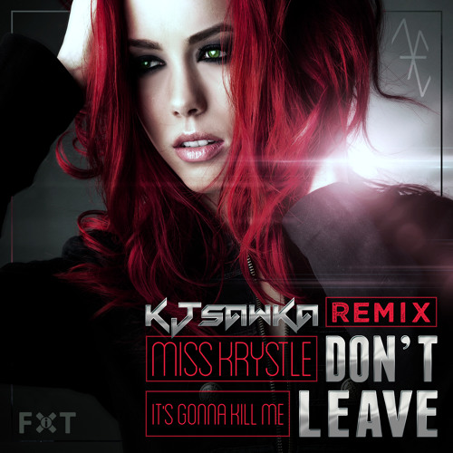 Miss Krystle - Don't Leave (It's Gonna Kill Me) [KJ Sawka Remix]