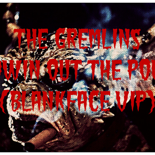 THE GREMLINS - BLOWIN OUT THE POUND (BLANKFACE VIP) (FREE DOWNLOAD)