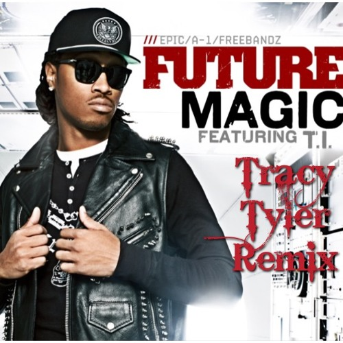 Magic - Future feat. T.I. [Clean] - [Official Tracy Tyler Remix] - Produced by Tracy Tyler