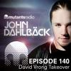 Mutants Radio With John Dahlback - Show 140 - David Vrong Takeover