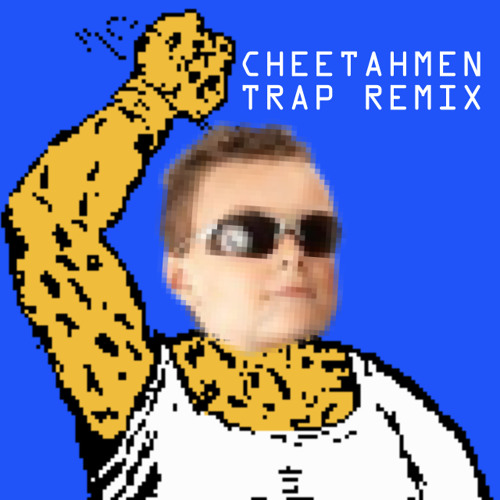 Cheetahmen Main Theme Trap Remix