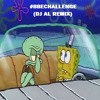 The Spongebob #BBEChallenge ! (DJ Al Remix)