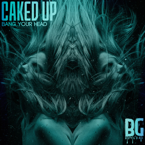 Caked Up - Bang Your Head