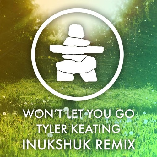 Tyler Keating - Won't Let You Go (Inukshuk Remix)