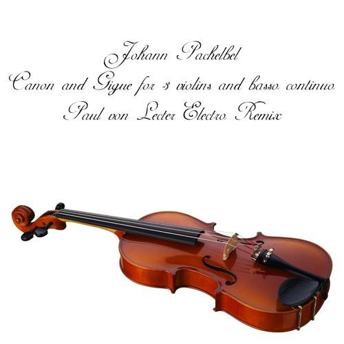 Johann Pachelbel - Canon in D (Paul von Lecter Electro Remix)