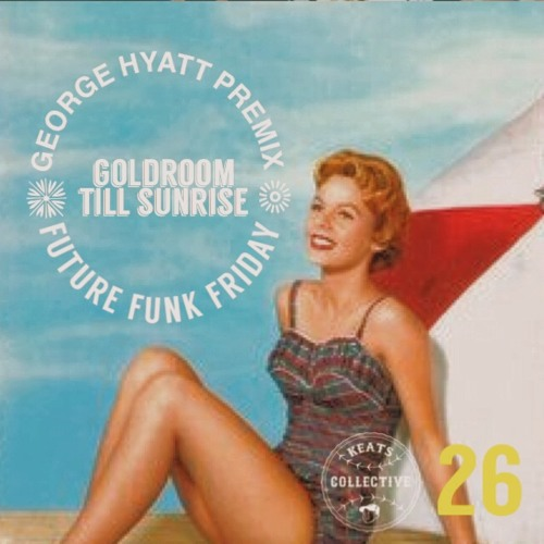 Goldroom - Till Sunrise (George Hyatt Premix)