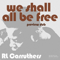 RL Carruthers - We Shall All Be Free (Preview Dub)