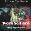 Work So Hard (Hittman Tha Genius)