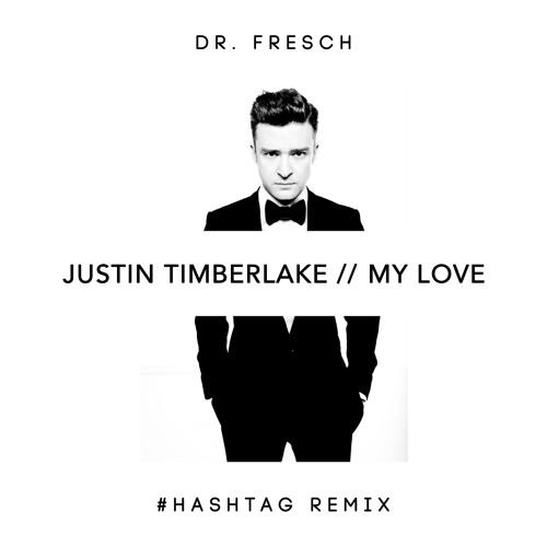 Justin Timberlake - My Love (Dr. Fresch's #Hashtag Remix)