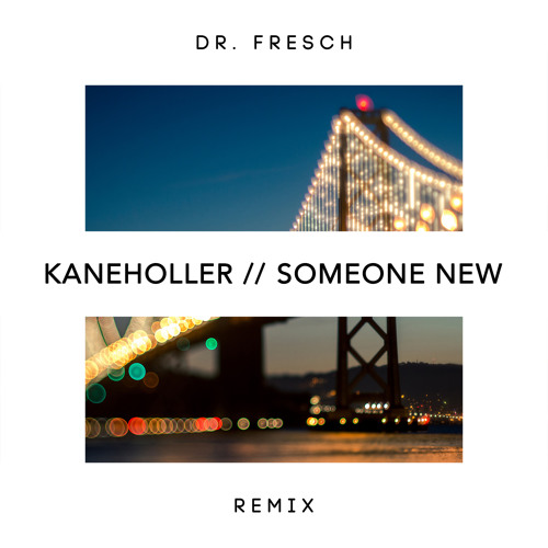 KANEHOLLER - Someone New (Dr. Fresch Remix)