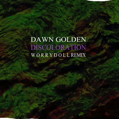Dawn Golden - Discoloration (WORRYDOLL REMIX) **FREE DOWNLOAD**