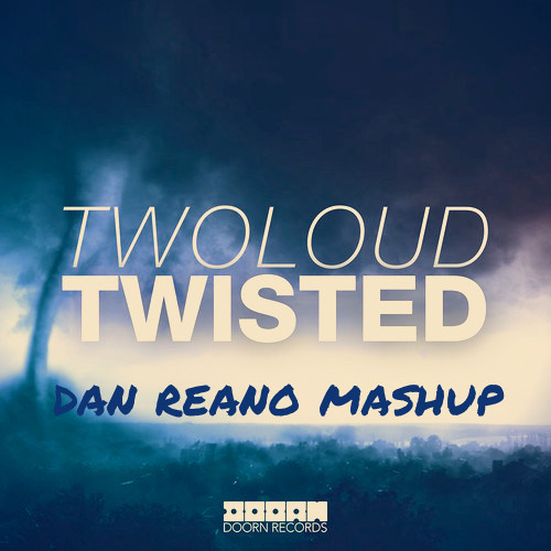 TWOLOUD-Twisted (Dan Reano Mashup) FREE DOWNLOAD