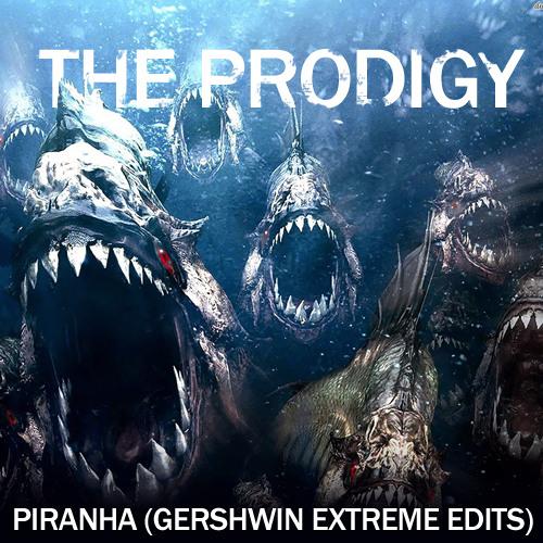 The Prodigy -  Piranha (Gershwin Extreme Edits -09/08-)