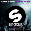 R3hab & VINAI - How We Party (KROOKS Festival Trap Remix)