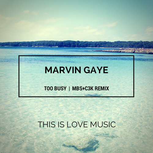 Marvin Gaye - Too Busy (MBS+C3K remix) [FREE DOWNLOAD]