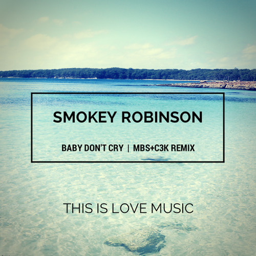 Smokey Robinson - Baby Don't Cry (MBS+C3K remix) [FREE DOWNLOAD]