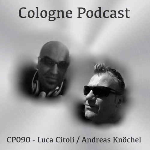 Cologne Podcast 090 with Luca Citoli (Milan, Italy) & Andreas Knöchel (Cologne, Germany)