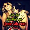 Let's Get Fucked Up - MAKJ & Lil Jon (Joey Alveo Remix) *FREE DOWNLOAD*