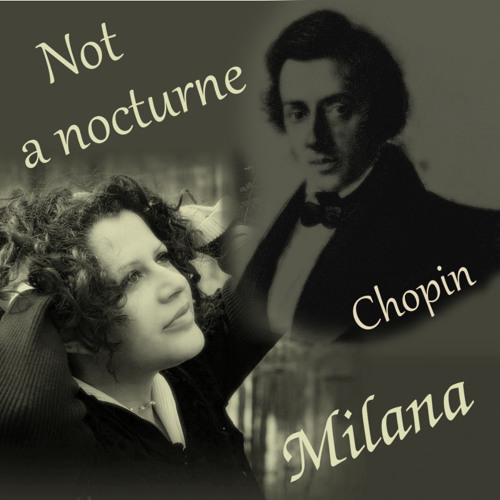 Not A Nocturne - Not Chopin - by Milana