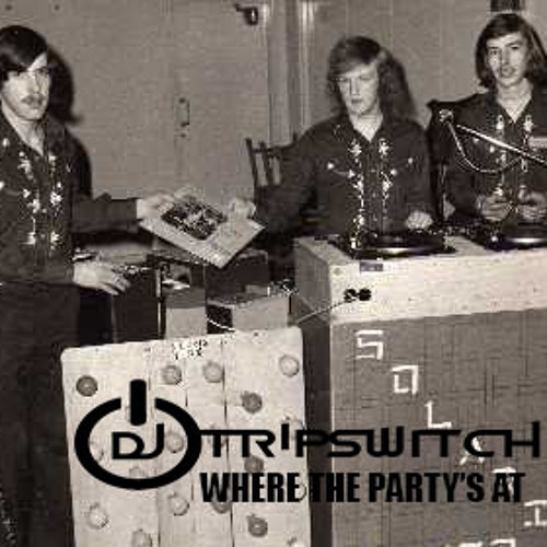 DJ Tripswitch - Where The Party's At (BANGING GROOVES)