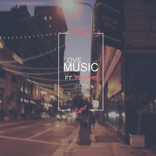 Von D ft. PhePhe - Love Music (Zuper Edit)
