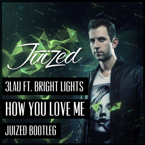 3LAU ft. Bright Lights - How You Love Me (Juized Bootleg) (Preview)