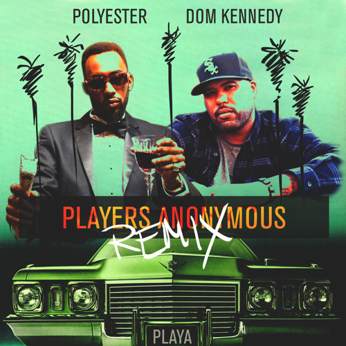 PLAYERS ANONYMOUS REMIX FT. DOM KENNEDY