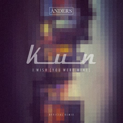 Ánders - I Wish (You Were Mine) [Official Remix by Kun]