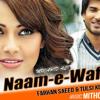 Farhan Saeed - Naam-E-Wafa - Mithoon - Tulsi Kumar - Creature 3D Movie - Imran Abbas