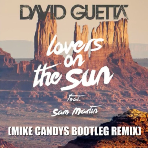 David Guetta feat Sam Martin - Lovers On The Sun (Mike Candys Bootleg Remix)