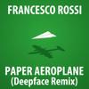 Francesco Rossi - Paper Aeroplane (Deepface Remix)