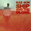 Kae Sun - Ship And The Globe