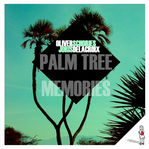 Oliver Schories & Joris Delacroix - Palm Tree Memories (out: 25-08-2014 on der turnbeutel)