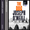 The Dog, By Joseph O'Neill, Read by Erik Davies