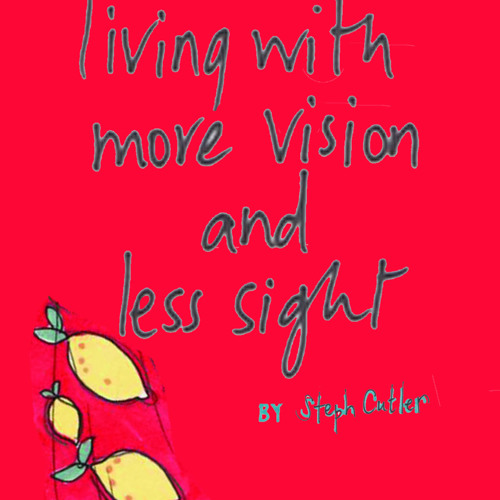 Living with more vision and less sight