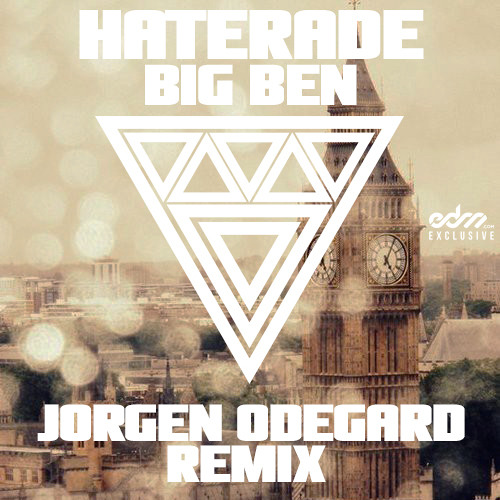 Haterade - Big Ben (Jorgen Odegard Remix) [EDM.com Exclusive]