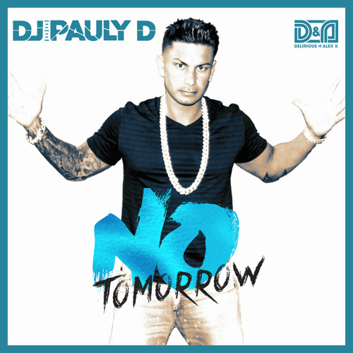 "DJ Pauly D & Delirious-Alex K - ""No Tomorrow"""