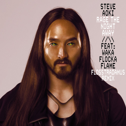 Steve Aoki - Rage the Night Away feat. Waka Flocka Flame (Flosstradamus Remix)